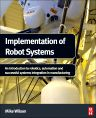 Implementation of Robot Systems, 1st Edition,Mike Wilson,ISBN9780124047334