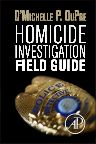 Homicide Investigation Field Guide, 1st Edition,D'Michelle P. DuPre,ISBN9780124104037