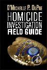 Homicide Investigation Field Guide, 1st Edition,D'Michelle P. DuPre,ISBN9780124104037