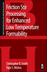Friction Stir Processing for Enhanced Low Temperature Formability, 1st Edition,Christopher Smith,Rajiv Mishra,ISBN9780124201132
