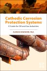 Cathodic Corrosion Protection Systems, 1st Edition,Alireza Bahadori ,ISBN9780128002742
