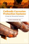 Cathodic Corrosion Protection Systems, 1st Edition,Alireza Bahadori ,ISBN9780128003794