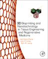 3D Bioprinting and Nanotechnology in Tissue Engineering and Regenerative Medicine, 1st Edition,Lijie Grace Zhang,John Fisher,Kam Leong,ISBN9780128005477