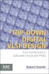 Top-Down Digital VLSI Design, 1st Edition,Hubert Kaeslin,ISBN9780128007303