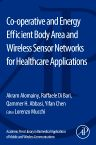 Co-operative and Energy Efficient Body Area and Wireless Sensor Networks for Healthcare Applications, 1st Edition,Akram Alomainy,Raffaele Di Bari,Qammer Abbasi,Yifan Chen,ISBN9780128007365
