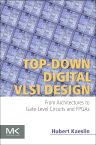Top-Down Digital VLSI Design, 1st Edition,Hubert Kaeslin,ISBN9780128007723