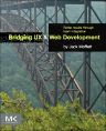 Bridging UX and Web Development, 1st Edition,Jack Moffett,ISBN9780128007877