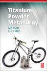 Titanium Powder Metallurgy, 1st Edition,Ma Qian,Francis H Froes,ISBN9780128009109