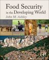 Food Security in the Developing World, 1st Edition,John Ashley,ISBN9780128015940