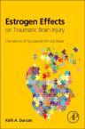 Estrogen Effects on Traumatic Brain Injury, 1st Edition,Kelli Duncan,ISBN9780128017074