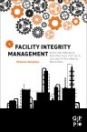 Facility Integrity Management, 1st Edition,Michael Deighton,ISBN9780128017647