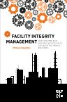 Facility Integrity Management, 1st Edition,Michael Deighton,ISBN9780128018323