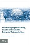 Architecting High Performing, Scalable and Available Enterprise Web Applications, 1st Edition,Shailesh Kumar Shivakumar ,ISBN9780128022580