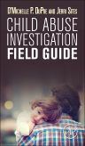Child Abuse Investigation Field Guide, 1st Edition,D'Michelle P. DuPre,Jerri  Sites,ISBN9780128023273