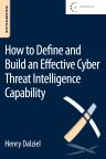 How to Define and Build an Effective Cyber Threat Intelligence Capability, 1st Edition,Henry Dalziel,ISBN9780128027301