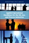 Applied Operational Excellence for the Oil, Gas, and Process Industries, 1st Edition,Dennis P. Nolan,Eric Anderson,ISBN9780128027882