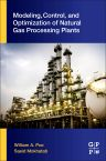 Modeling, Control, and Optimization of Natural Gas Processing Plants, 1st Edition,William Poe,Saeid Mokhatab,ISBN9780128029619