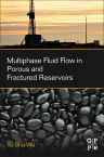 Multiphase Fluid Flow in Porous and Fractured Reservoirs, 1st Edition,Yu-Shu Wu,ISBN9780128038482