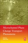 Microchannel Phase Change Transport Phenomena, 1st Edition,Sujoy Saha,ISBN9780128043189