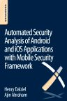 Automated Security Analysis of Android and iOS Applications with Mobile Security Framework, 1st Edition,Henry Dalziel,Ajin Abraham,ISBN9780128047187