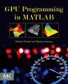 GPU Programming in MATLAB, 1st Edition,Nikolaos Ploskas,Nikolaos Samaras,ISBN9780128051320