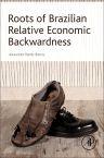 Roots of Brazilian Relative Economic Backwardness, 1st Edition,Alexandre Rands Barros,ISBN9780128097564