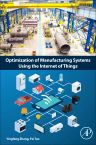 Optimization of Manufacturing Systems Using the Internet of Things, 1st Edition,Yingfeng Zhang,Fei Tao,ISBN9780128099100