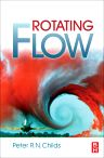 Rotating Flow, 1st Edition,Peter Childs,ISBN9780128102121