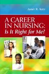 A Career in Nursing:  Is it right for me?, 1st Edition,Janet Katz,ISBN9780323046336