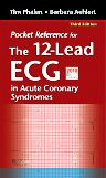 Pocket Reference for The 12-Lead ECG in Acute Coronary Syndromes, 3rd Edition,Tim Phalen,Barbara Aehlert,ISBN9780323077842
