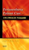 Perianesthesia Patient Care for Uncommon Diseases E-book, 1st Edition,Joseph Joyce,ISBN9780323079365