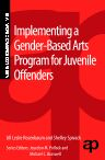 Implementing a Gender-Based Arts Program for Juvenile Offenders, 1st Edition,Jill Rosenbaum,Shelley Spivack,ISBN9780323265027