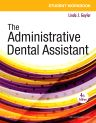 Student Workbook for The Administrative Dental Assistant, 4th Edition,Linda Gaylor,ISBN9780323294515