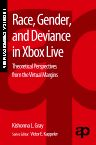 Race, Gender, and Deviance in Xbox Live, 1st Edition,Kishonna Gray,ISBN9780323296250