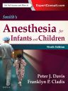 Smith's Anesthesia for Infants and Children, 9th Edition,Peter Davis,Franklyn Cladis,ISBN9780323341257