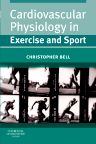 Cardiovascular Physiology in Exercise and Sport, 1st Edition,Christopher Bell,ISBN9780443069659