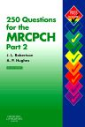 250 Questions for the MRCPCH Part 2, 2nd Edition,James Robertson,Adrian Hughes,ISBN9780443101991