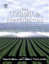 The Triazine Herbicides, 1st Edition,Janis Mc Farland, Ph.D.,Orvin Burnside, Ph.D.,ISBN9780444511676