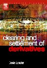 Clearing and Settlement of Derivatives, 1st Edition,David Loader,ISBN9780750664523
