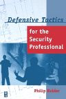 Defensive Tactics for the Security Professional, 1st Edition,Philip Holder,ISBN9780750670289
