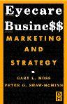 Eyecare Business, 1st Edition,Gary Moss,Peter Shaw-McMinn,ISBN9780750672382