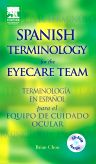 Spanish Terminology for the Eyecare Team, 1st Edition,Brian Chou,ISBN9780750675628