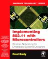 Implementing 802.11 with Microcontrollers: Wireless Networking for Embedded Systems Designers, 1st Edition,Fred Eady,ISBN9780750678650