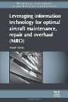 Leveraging Information Technology for Optimal Aircraft Maintenance, Repair and Overhaul (MRO), 1st Edition,Anant Sahay,ISBN9780857091437