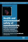 Health and Environmental Safety of Nanomaterials, 1st Edition,James Njuguna,Krzysztof Pielichowski,Huijun Zhu,ISBN9780857096555