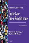 Practice Guidelines for Acute Care Nurse Practitioners - E-Book, 2nd Edition,Thomas Barkley,ISBN9781416069218