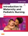 Study Guide for Introduction to Maternity and Pediatric Nursing, 7th Edition,Gloria Leifer,ISBN9781455772568