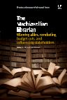 The Machiavellian Librarian, 1st Edition,Melissa K. Aho,Erika Bennet,ISBN9781780634364