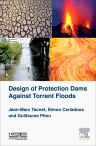 Design of Protection Dams Against Torrent Floods, 1st Edition,Jean-Marc Tacnet,Simon Carladous,Guillaume Piton,ISBN9781785480171
