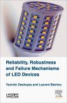 Reliability, Robustness and Failure Mechanisms of LED Devices, 1st Edition,Yannick Deshayes,Laurent Béchou,ISBN9781785481529